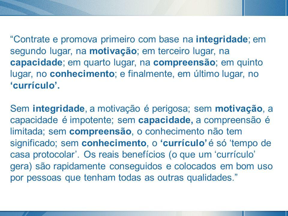 Contrate e promova primeiro com base na integridade; em segundo lugar, na motivação; em terceiro lugar, na capacidade; em quarto lugar, na compreensão