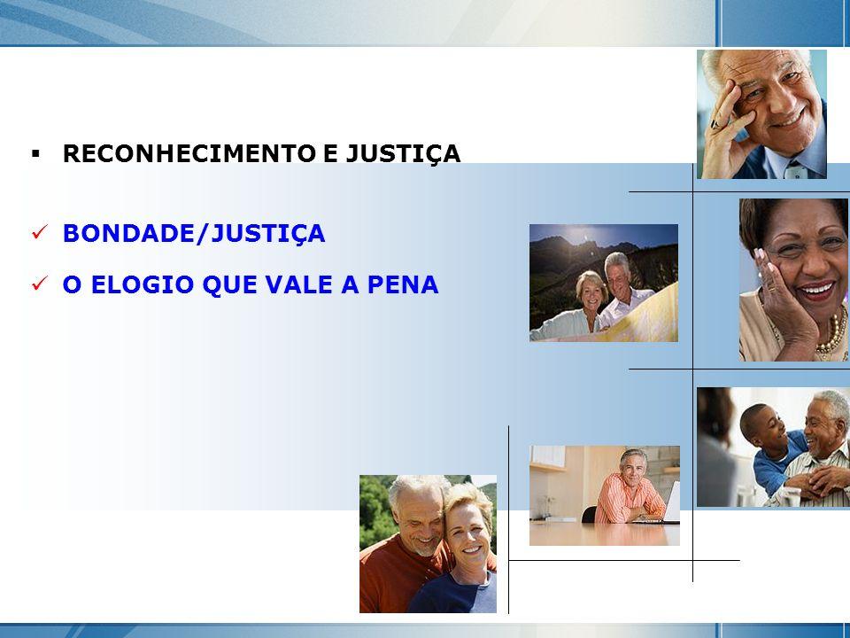 RECONHECIMENTO E JUSTIÇA BONDADE/JUSTIÇA O ELOGIO QUE VALE A PENA