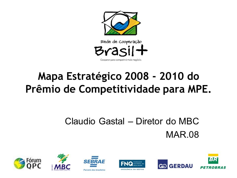 Mapa Estratégico 2008 - 2010 do Prêmio de Competitividade para MPE. Claudio Gastal – Diretor do MBC MAR.08