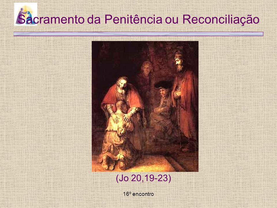 16º encontro Sacramento da Penitência ou Reconciliação (Jo 20,19-23)
