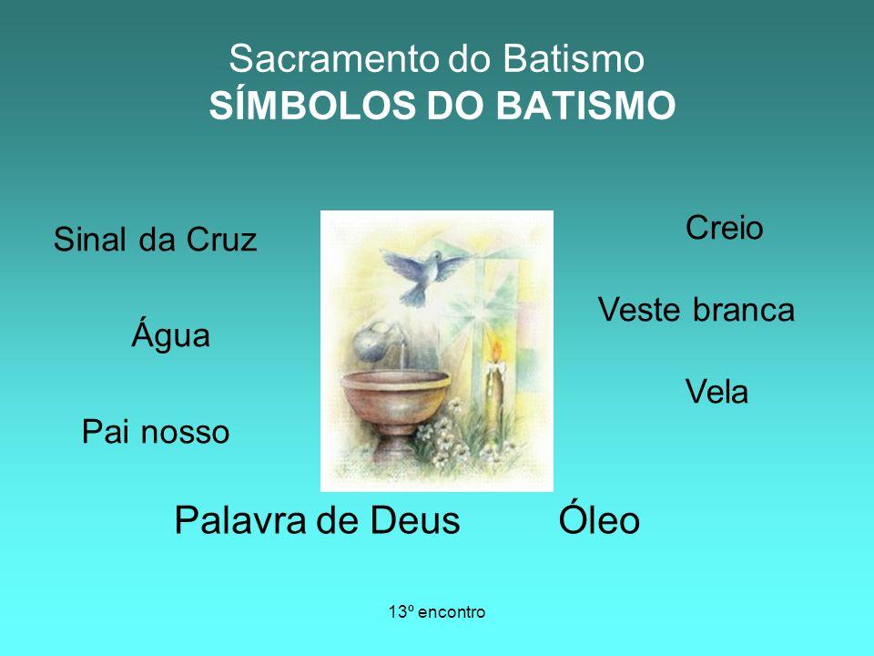 13º encontro Sinal da Cruz Água Pai nosso Creio Veste branca Vela Palavra de Deus Óleo Sacramento do Batismo SÍMBOLOS DO BATISMO