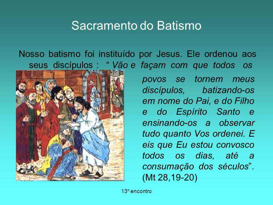 13º encontro povos se tornem meus discípulos, batizando-os em nome do Pai, e do Filho e do Espírito Santo e ensinando-os a observar tudo quanto Vos or