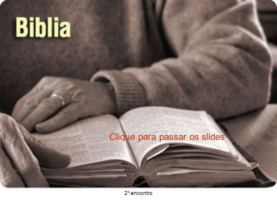 2º encontro INTRODUÇÃO A Bíblia não é um livro de estudos como tantos outros...