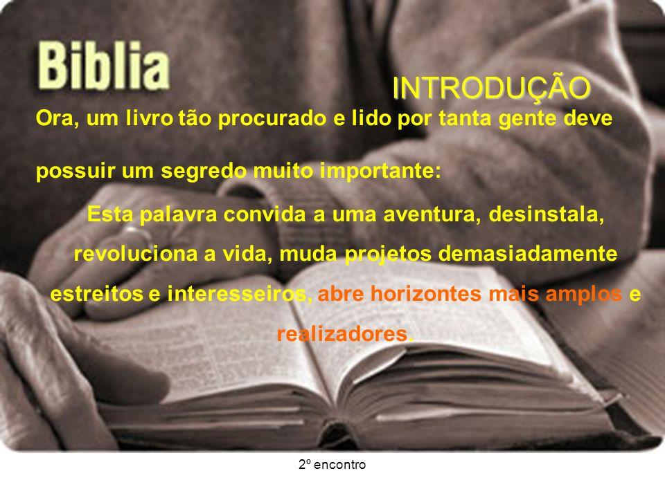 2º encontro INTRODUÇÃO Ora, um livro tão procurado e lido por tanta gente deve possuir um segredo muito importante: Esta palavra convida a uma aventur
