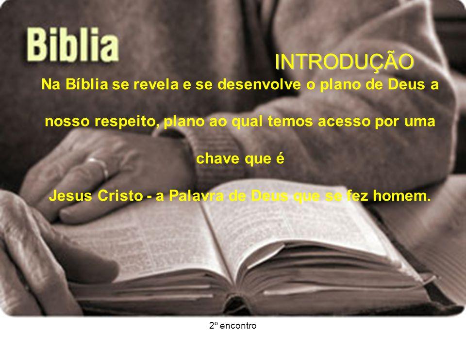 2º encontro INTRODUÇÃO Na Bíblia se revela e se desenvolve o plano de Deus a nosso respeito, plano ao qual temos acesso por uma chave que é Jesus Cris