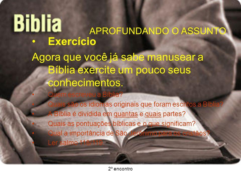 2º encontro APROFUNDANDO O ASSUNTO Exercício Agora que você já sabe manusear a Bíblia exercite um pouco seus conhecimentos. Quem escreveu a Bíblia? Qu