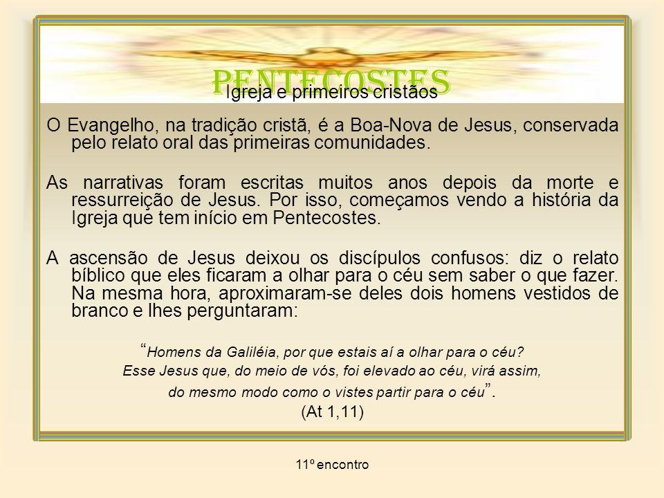 11º encontro PENTECOSTES Igreja e primeiros cristãos O ESPÍRITO SANTO VEM A narrativa de Pentecostes (At 2,1-13) inaugura o testemunho cristão, tendo Jerusalém como ponto de partida.