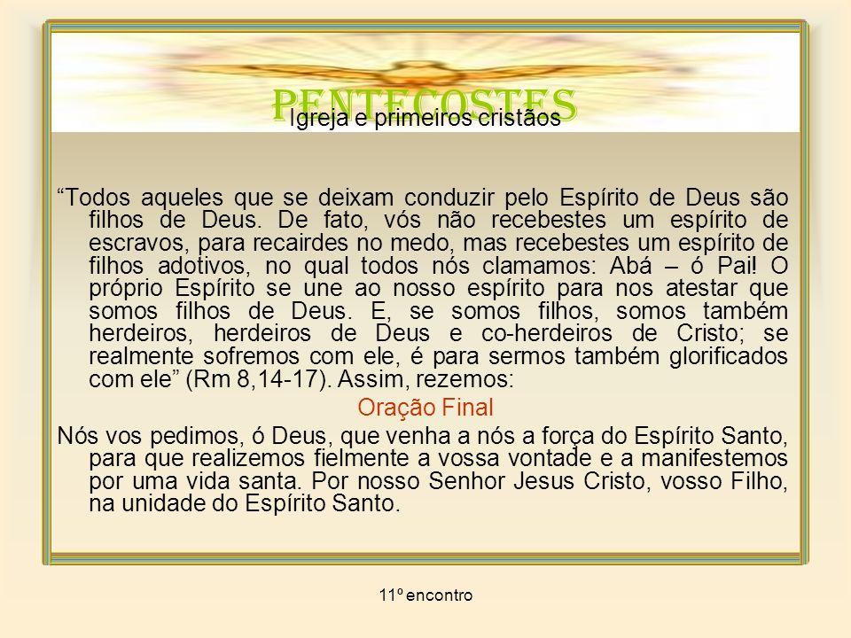 11º encontro PENTECOSTES Igreja e primeiros cristãos Todos aqueles que se deixam conduzir pelo Espírito de Deus são filhos de Deus. De fato, vós não r