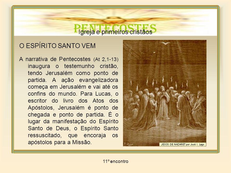 11º encontro PENTECOSTES Igreja e primeiros cristãos A palavra pentecostes, na língua grega, significa qüinquagésimo, isto é, cinqüenta dias após a Páscoa judaica.