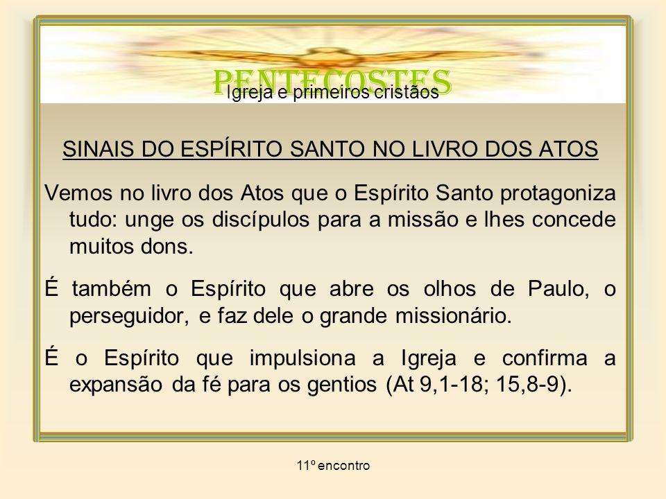 11º encontro PENTECOSTES Igreja e primeiros cristãos Em resposta, as comunidades procuram viver conforme o Espírito.