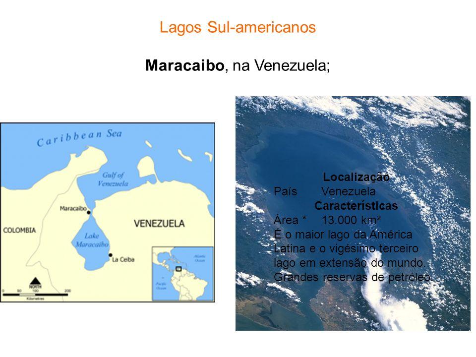 Lagos Sul-americanos Maracaibo, na Venezuela; Localização PaísVenezuela Características Área *13.000 km² É o maior lago da América Latina e o vigésimo