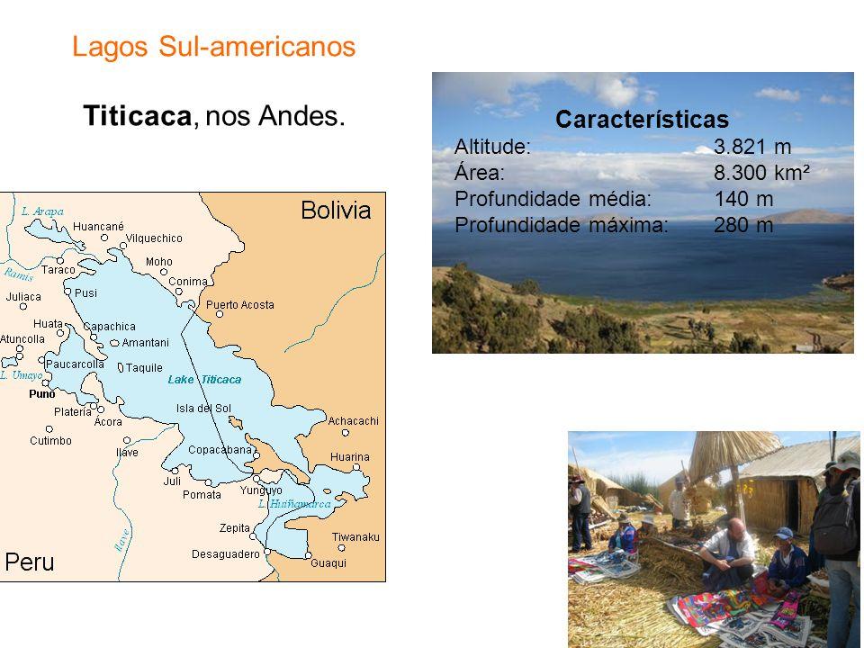 Lagos Sul-americanos Titicaca, nos Andes. Características Altitude:3.821 m Área:8.300 km² Profundidade média:140 m Profundidade máxima:280 m