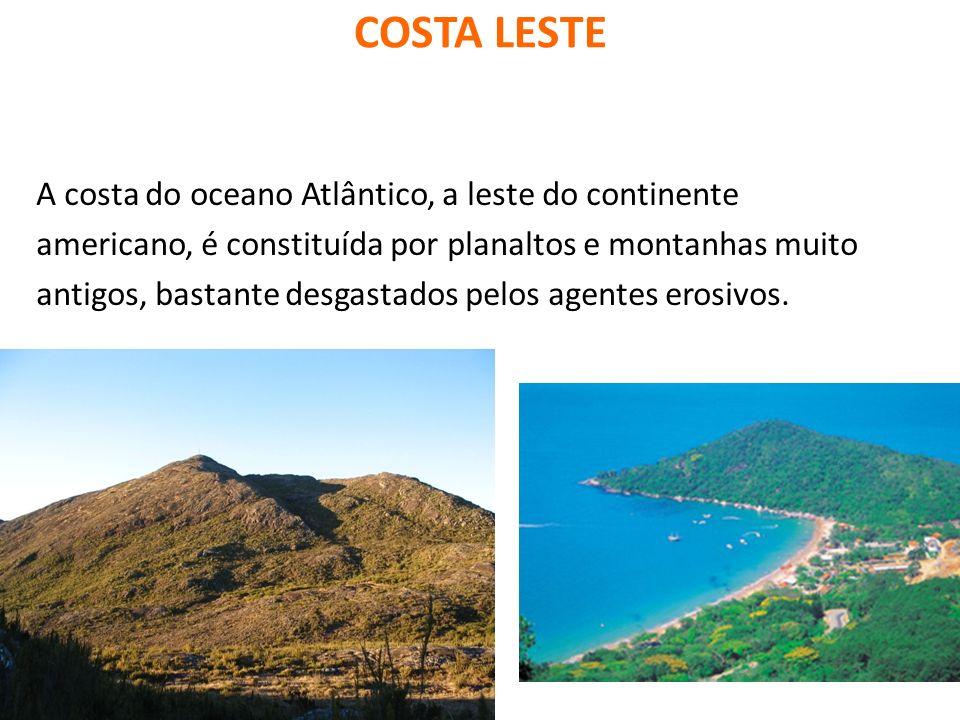 COSTA LESTE A costa do oceano Atlântico, a leste do continente americano, é constituída por planaltos e montanhas muito antigos, bastante desgastados