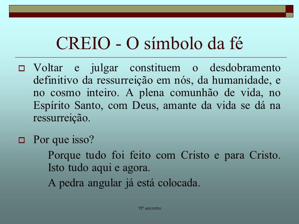 15º encontro CREIO - O símbolo da fé Voltar e julgar constituem o desdobramento definitivo da ressurreição em nós, da humanidade, e no cosmo inteiro.