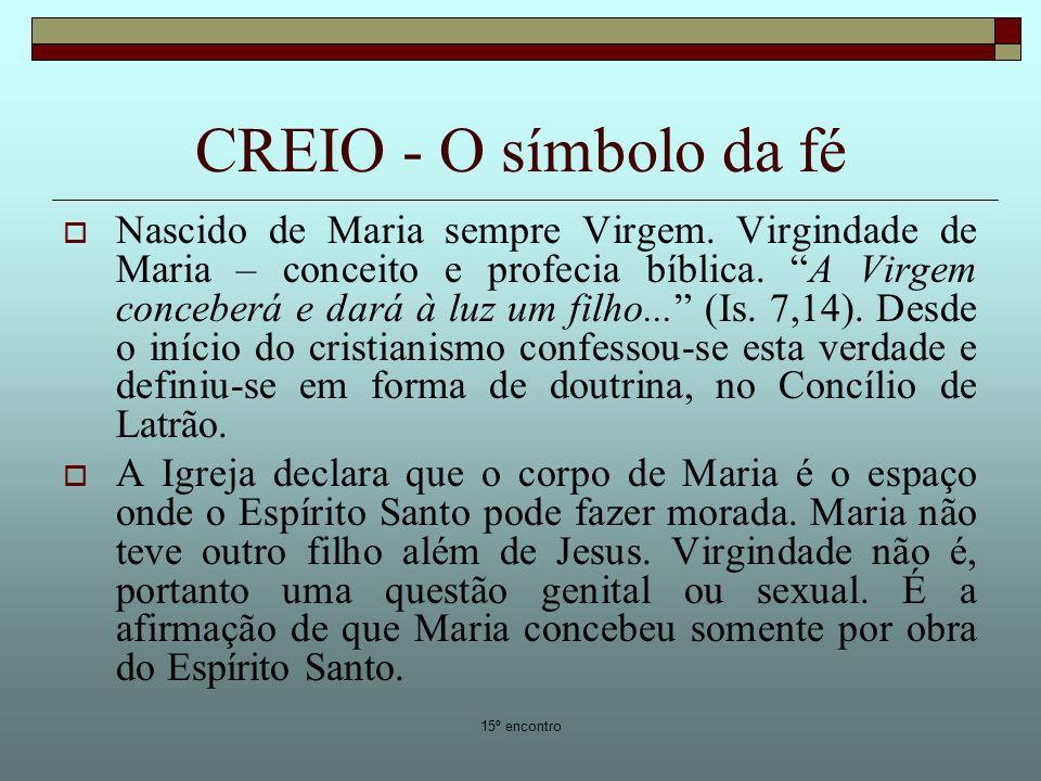 15º encontro CREIO - O símbolo da fé Nascido de Maria sempre Virgem. Virgindade de Maria – conceito e profecia bíblica. A Virgem conceberá e dará à lu