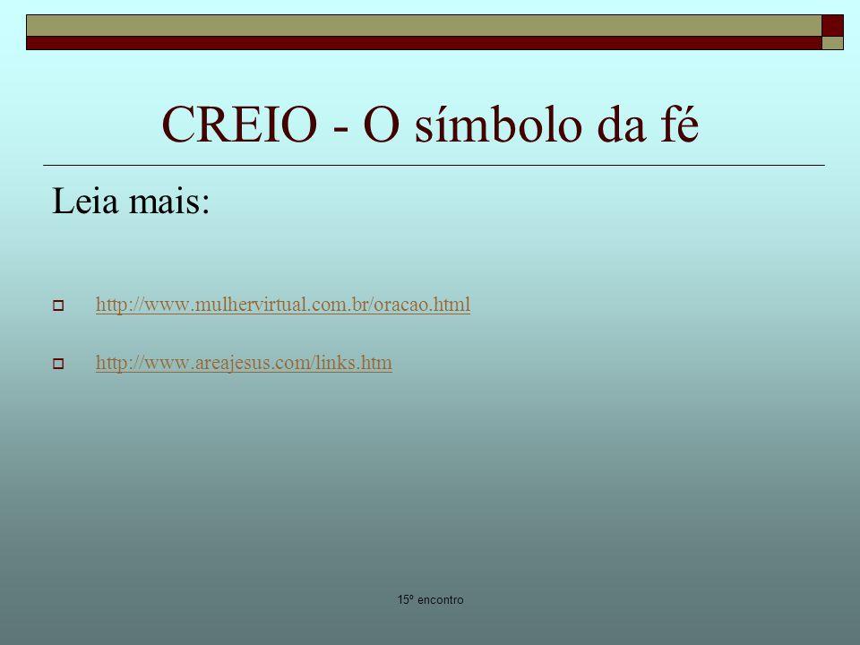 15º encontro CREIO - O símbolo da fé Leia mais: http://www.mulhervirtual.com.br/oracao.html http://www.areajesus.com/links.htm