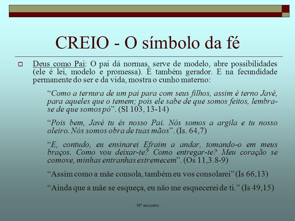 15º encontro CREIO - O símbolo da fé Deus como Pai: O pai dá normas, serve de modelo, abre possibilidades (ele é lei, modelo e promessa). É também ger