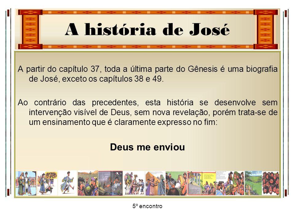A história de José 5º encontro A partir do capítulo 37, toda a última parte do Gênesis é uma biografia de José, exceto os capítulos 38 e 49. Ao contrá
