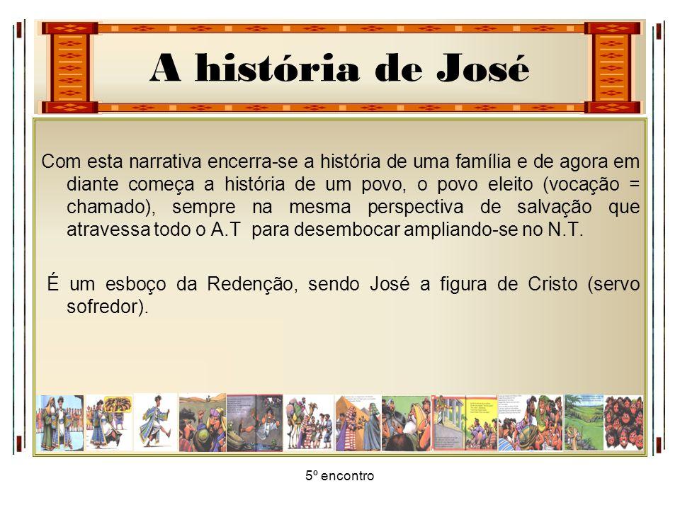 A história de José 5º encontro Com esta narrativa encerra-se a história de uma família e de agora em diante começa a história de um povo, o povo eleit