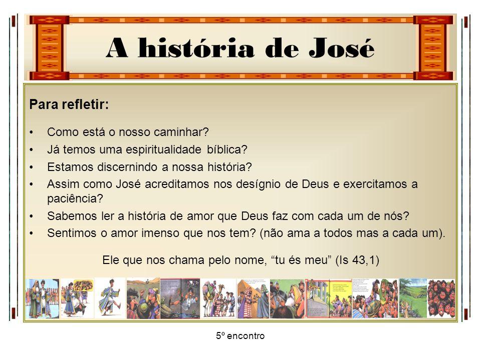 A história de José 5º encontro Para refletir: Como está o nosso caminhar? Já temos uma espiritualidade bíblica? Estamos discernindo a nossa história?