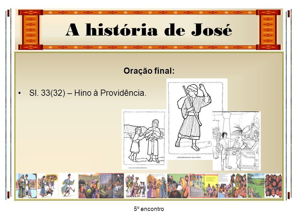 A história de José 5º encontro Oração final: Sl. 33(32) – Hino à Providência.