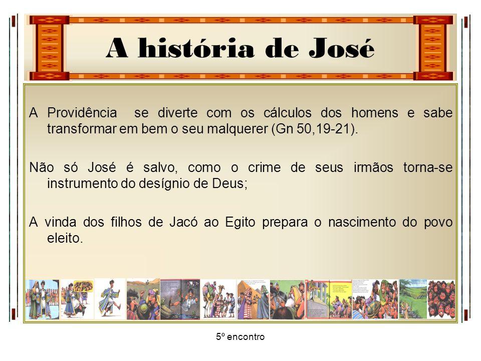 A história de José 5º encontro A Providência se diverte com os cálculos dos homens e sabe transformar em bem o seu malquerer (Gn 50,19-21). Não só Jos