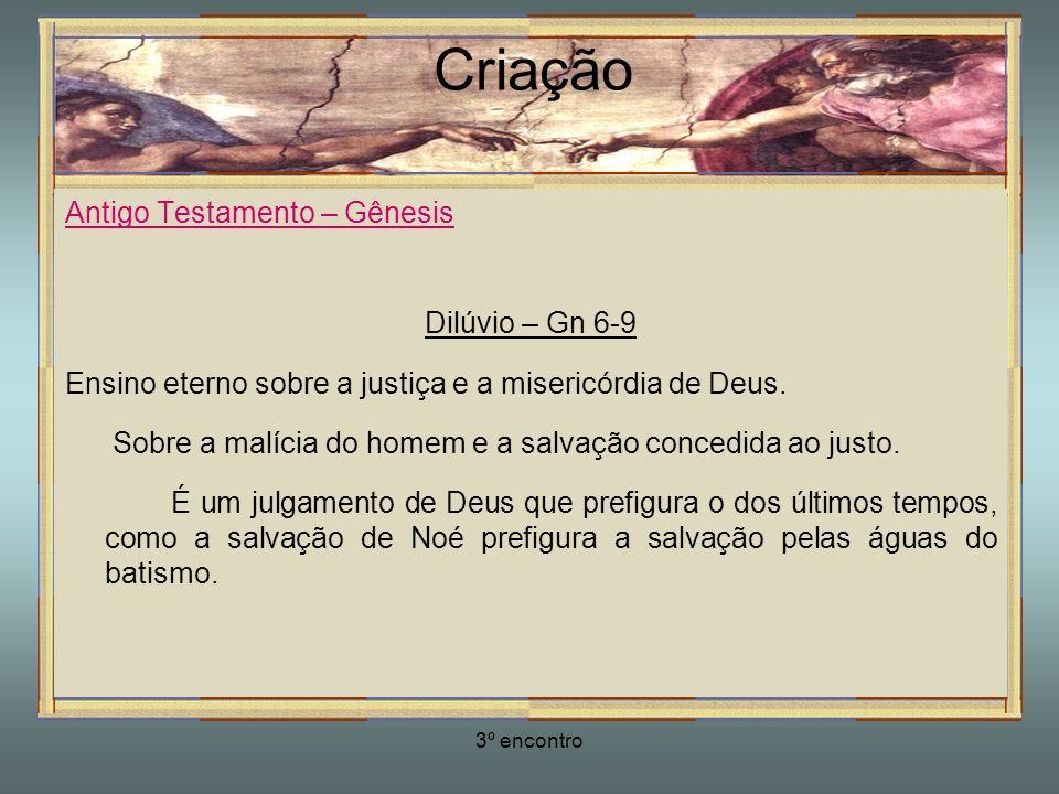 3º encontro Criação Antigo Testamento – Gênesis Dilúvio – Gn 6-9 Ensino eterno sobre a justiça e a misericórdia de Deus. Sobre a malícia do homem e a