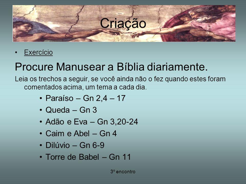3º encontro Criação Exercício Procure Manusear a Bíblia diariamente. Leia os trechos a seguir, se você ainda não o fez quando estes foram comentados a