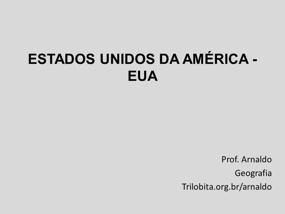 ESTADOS UNIDOS DA AMÉRICA - EUA Prof. Arnaldo Geografia Trilobita.org.br/arnaldo