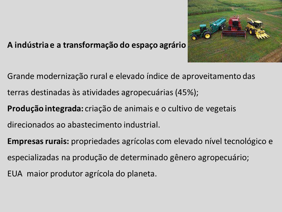 A indústria e a transformação do espaço agrário Grande modernização rural e elevado índice de aproveitamento das terras destinadas às atividades agrop