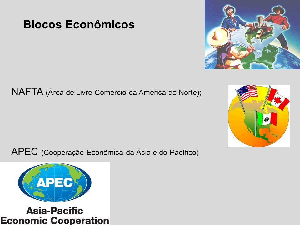 NAFTA (Área de Livre Comércio da América do Norte); APEC (Cooperação Econômica da Ásia e do Pacífico) Blocos Econômicos
