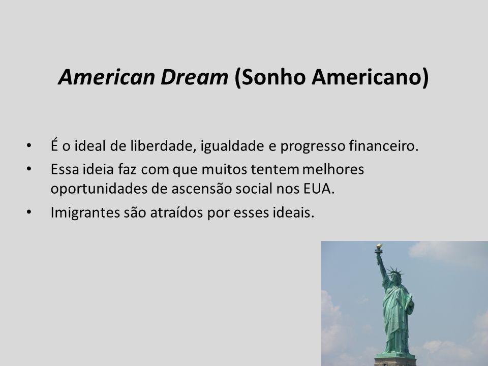 American Dream (Sonho Americano) É o ideal de liberdade, igualdade e progresso financeiro. Essa ideia faz com que muitos tentem melhores oportunidades