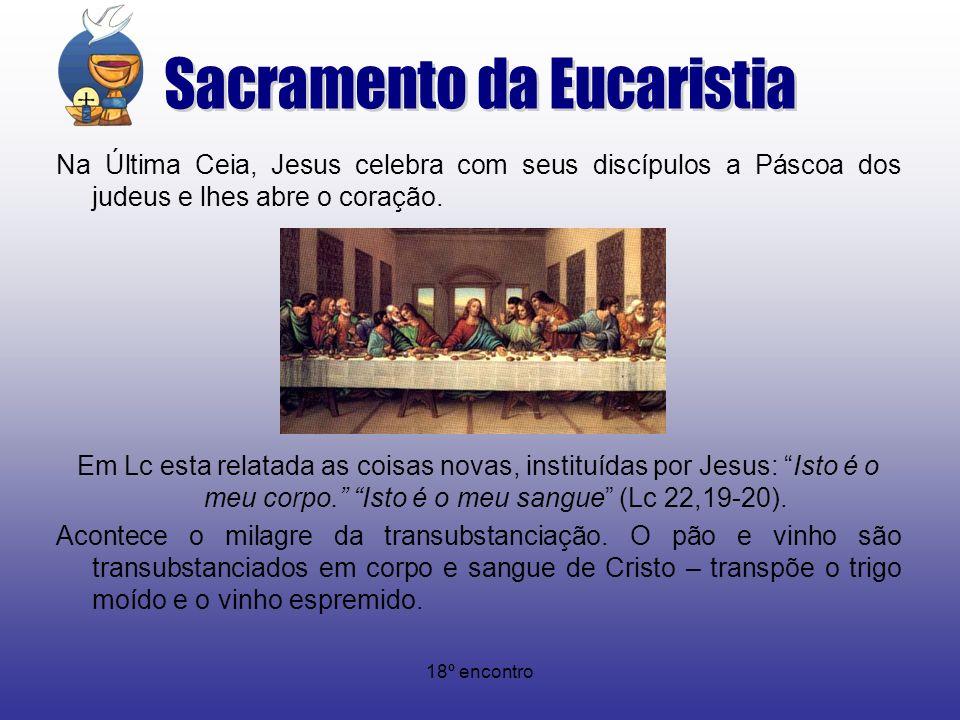 18º encontro Na Última Ceia, Jesus celebra com seus discípulos a Páscoa dos judeus e lhes abre o coração. Em Lc esta relatada as coisas novas, institu