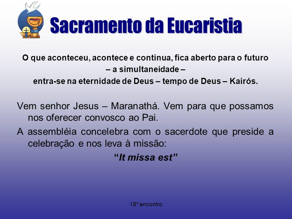 18º encontro O que aconteceu, acontece e continua, fica aberto para o futuro – a simultaneidade – entra-se na eternidade de Deus – tempo de Deus – Kai