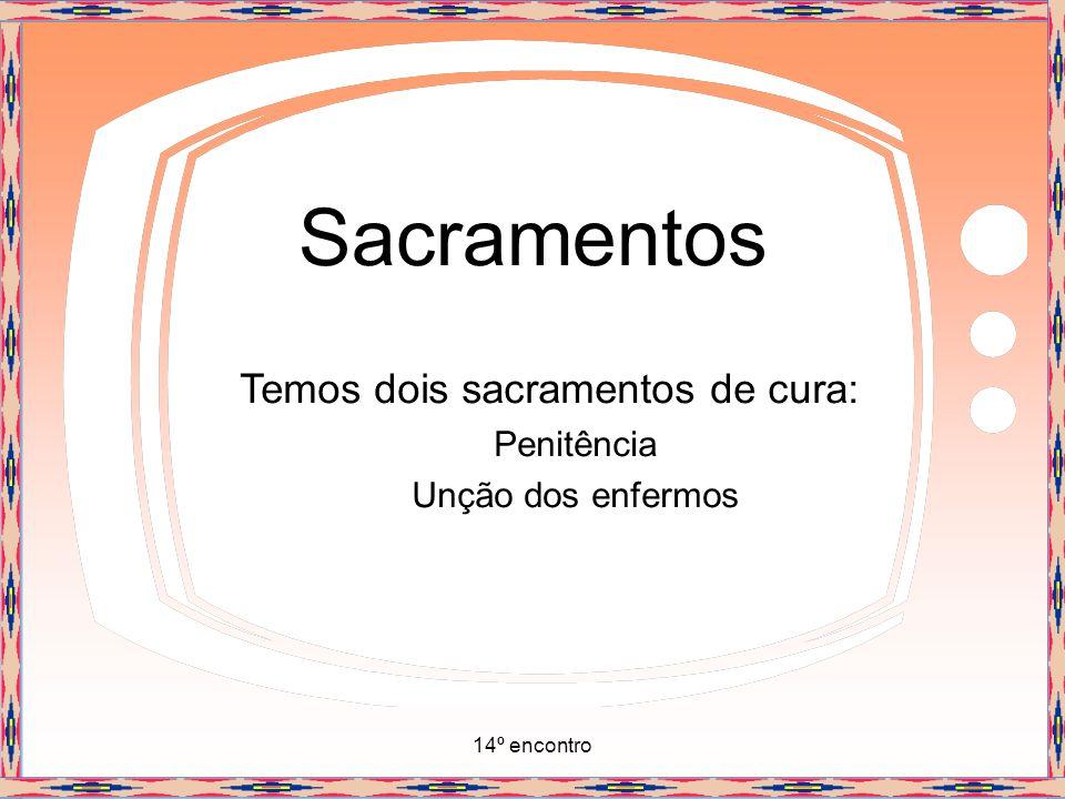 14º encontro Sacramentos E dois sacramentos do serviço da comunhão: Ordem e Matrimônio.