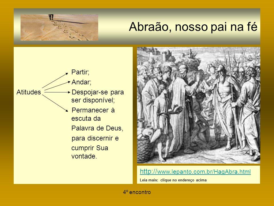 4º encontro Abraão, nosso pai na fé Partir; Andar; Atitudes Despojar-se para ser disponível; Permanecer à escuta da Palavra de Deus, para discernir e