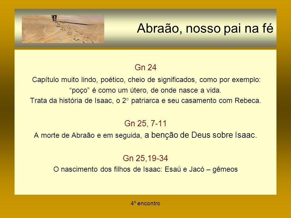 4º encontro Abraão, nosso pai na fé Gn 24 Capítulo muito lindo, poético, cheio de significados, como por exemplo: poço é como um útero, de onde nasce