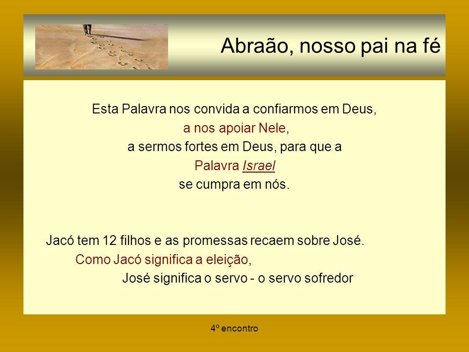 4º encontro Abraão, nosso pai na fé Esta Palavra nos convida a confiarmos em Deus, a nos apoiar Nele, a sermos fortes em Deus, para que a Palavra Isra