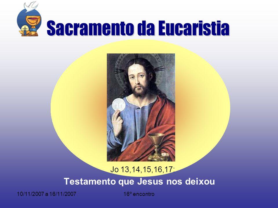 10/11/2007 a 16/11/200716º encontro Jo 13,14,15,16,17: Testamento que Jesus nos deixou