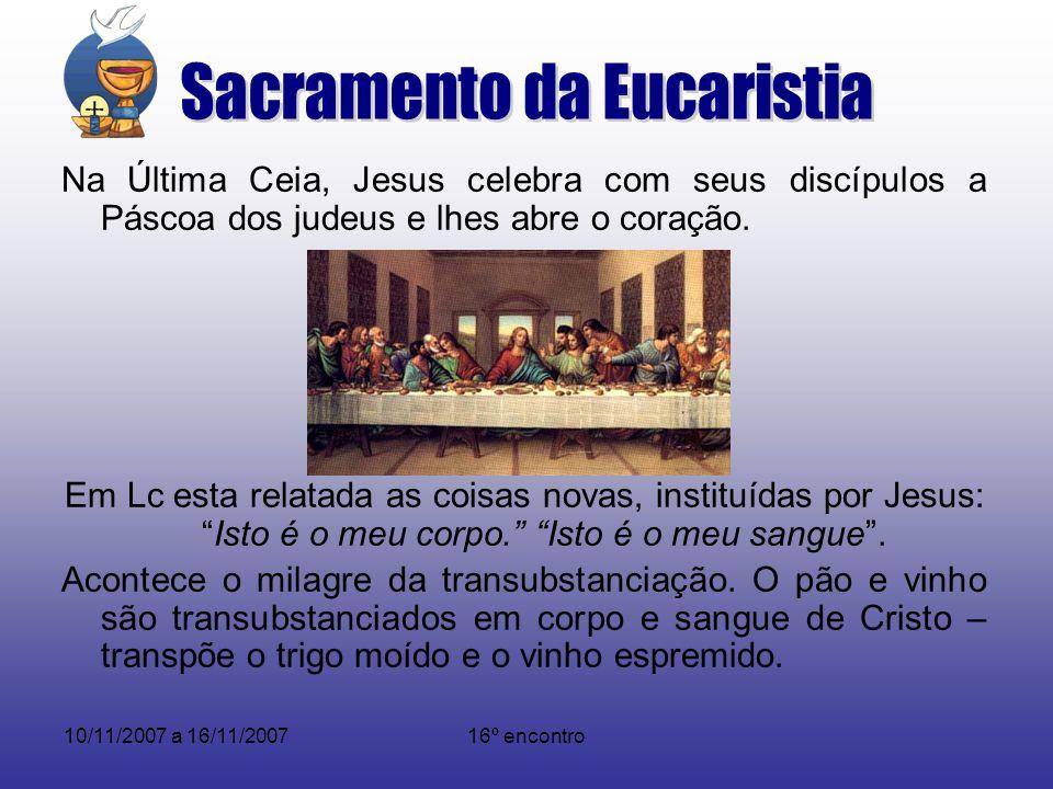 10/11/2007 a 16/11/200716º encontro Na Última Ceia, Jesus celebra com seus discípulos a Páscoa dos judeus e lhes abre o coração. Em Lc esta relatada a
