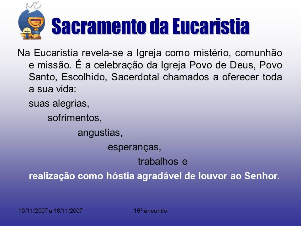 10/11/2007 a 16/11/200716º encontro Na Eucaristia revela-se a Igreja como mistério, comunhão e missão. É a celebração da Igreja Povo de Deus, Povo San