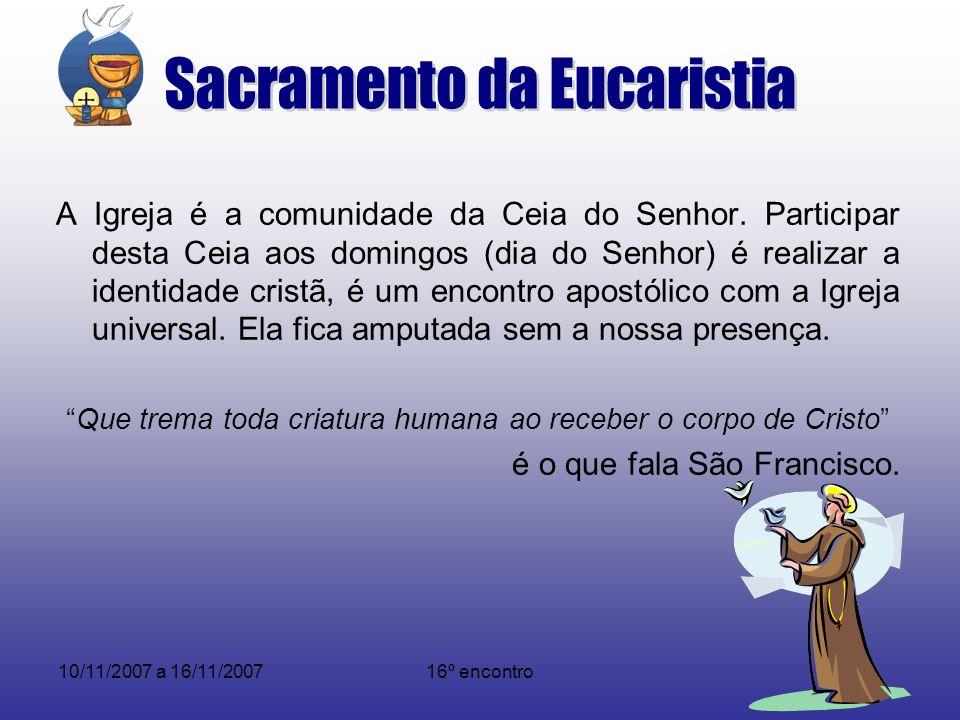 10/11/2007 a 16/11/200716º encontro A Igreja é a comunidade da Ceia do Senhor. Participar desta Ceia aos domingos (dia do Senhor) é realizar a identid
