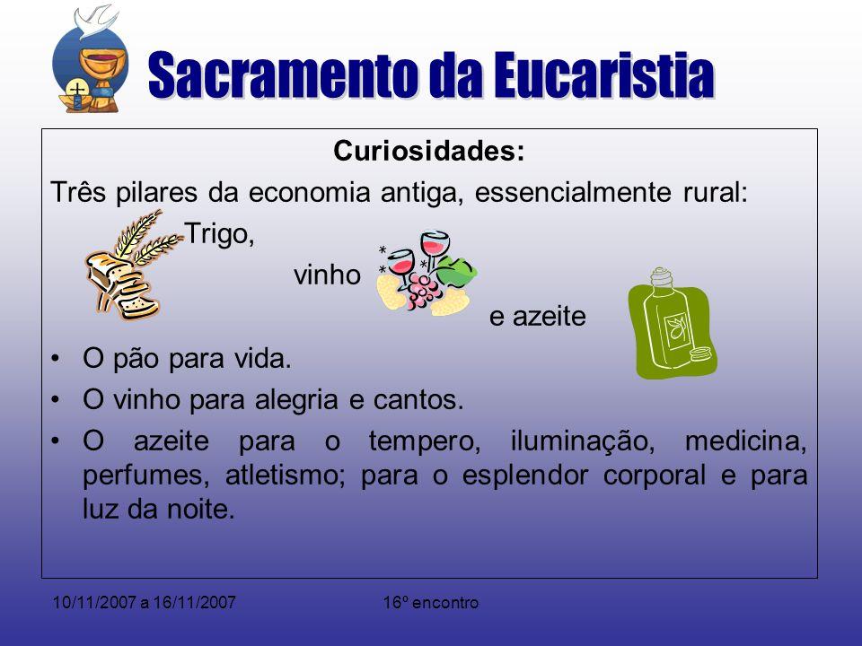10/11/2007 a 16/11/200716º encontro Curiosidades: Três pilares da economia antiga, essencialmente rural: Trigo, vinho e azeite O pão para vida. O vinh
