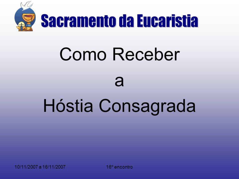 10/11/2007 a 16/11/200716º encontro Como Receber a Hóstia Consagrada