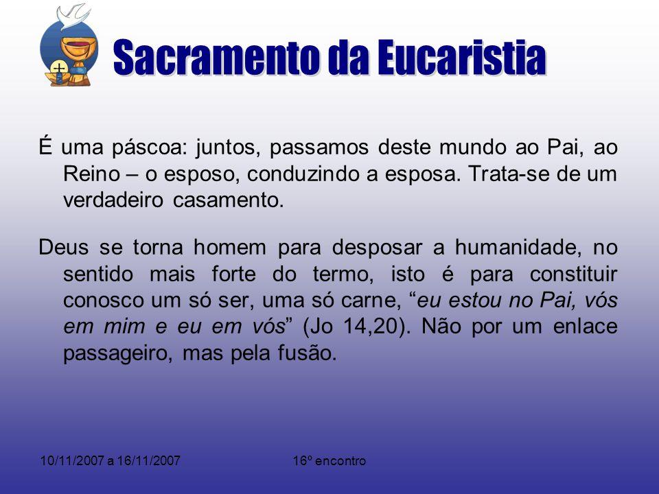 10/11/2007 a 16/11/200716º encontro Na Eucaristia revela-se a Igreja como mistério, comunhão e missão.