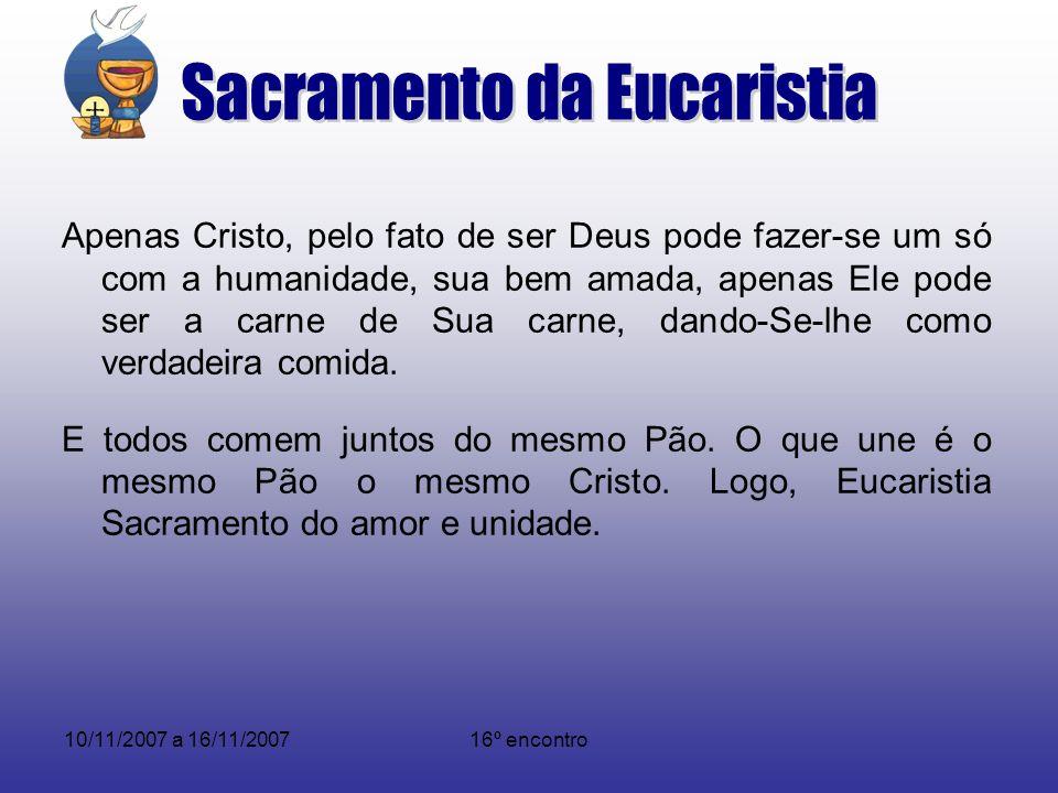 10/11/2007 a 16/11/200716º encontro Eucaristia é uma páscoa, isto é, memorial perpétuo da passagem (Páscoa) de Nosso Senhor Jesus Cristo da morte à ressurreição, da chegada à casa do Pai, à vida eterna.
