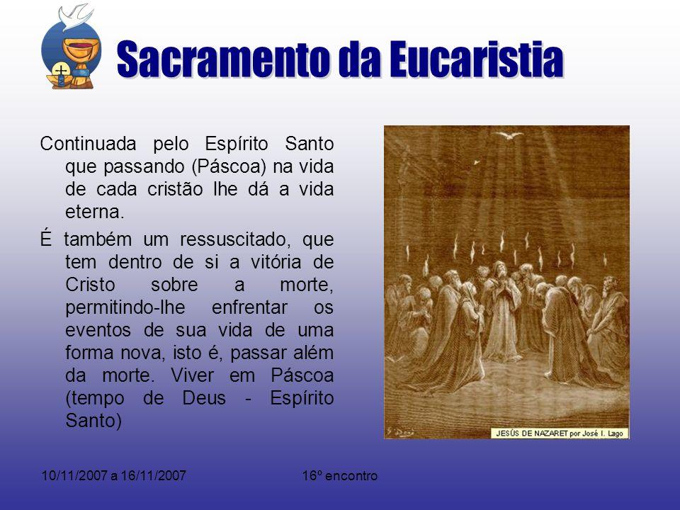 10/11/2007 a 16/11/200716º encontro Continuada pelo Espírito Santo que passando (Páscoa) na vida de cada cristão lhe dá a vida eterna. É também um res