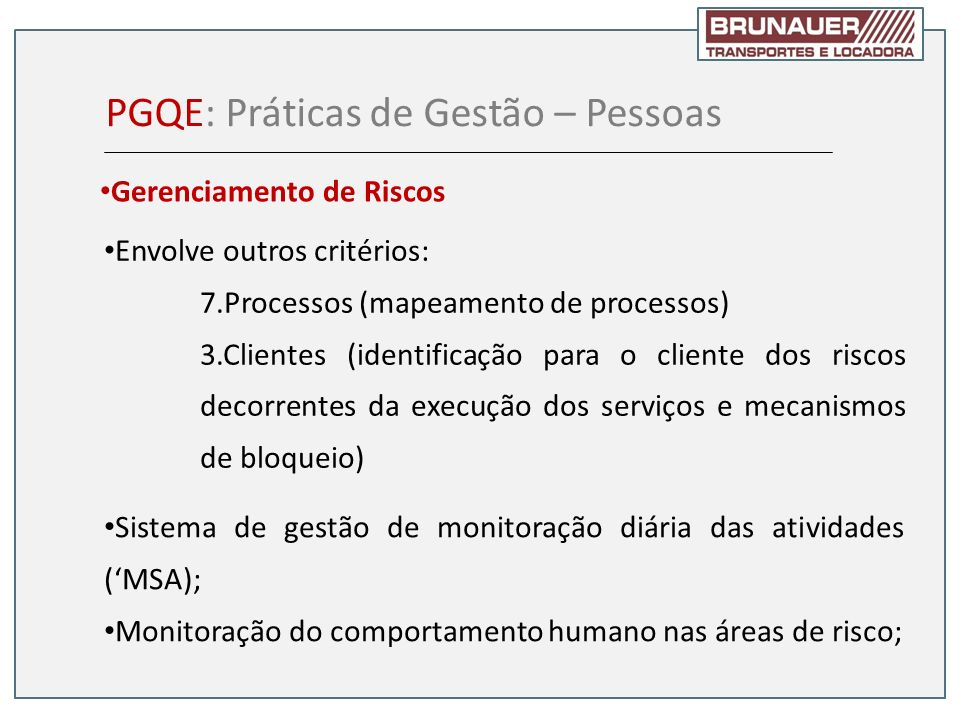 Envolve outros critérios: 7.Processos (mapeamento de processos) 3.Clientes (identificação para o cliente dos riscos decorrentes da execução dos serviç