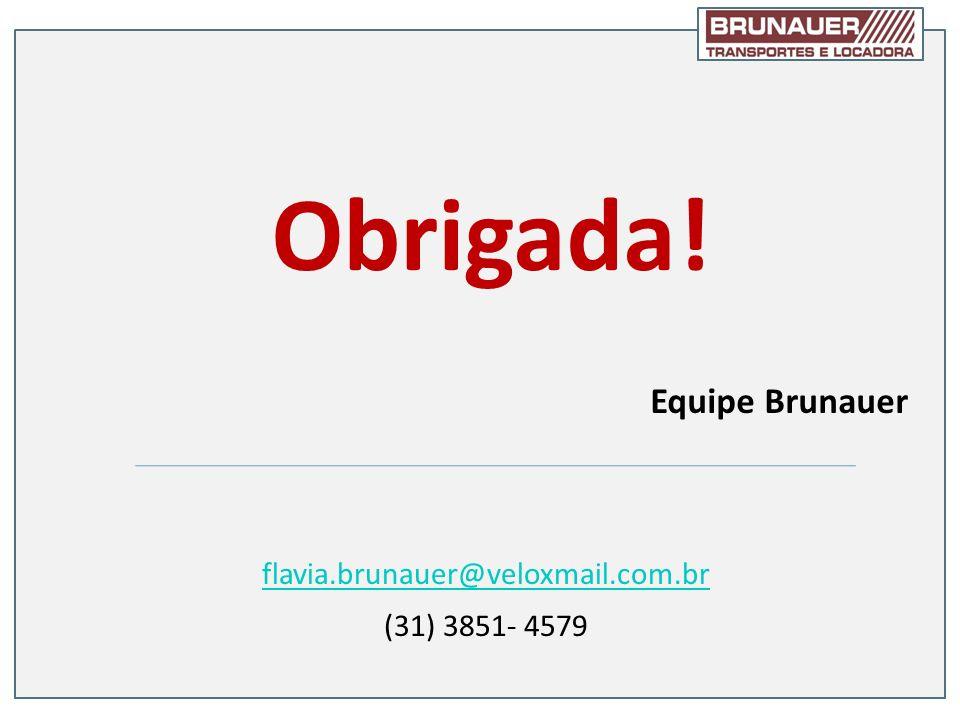Obrigada! Equipe Brunauer flavia.brunauer@veloxmail.com.br (31) 3851- 4579