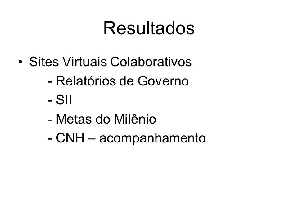 Resultados Sites Virtuais Colaborativos - Relatórios de Governo - SII - Metas do Milênio - CNH – acompanhamento